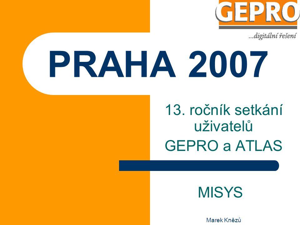 Marek Knězů PRAHA 2007 13. ročník setkání uživatelů GEPRO a ATLAS MISYS