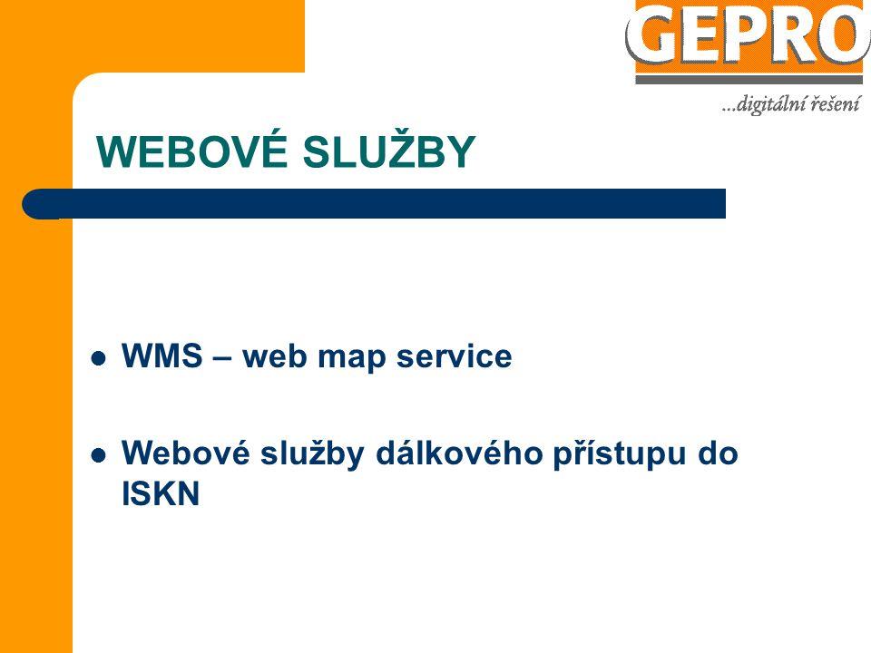 WEBOVÉ SLUŽBY WMS – web map service Webové služby dálkového přístupu do ISKN