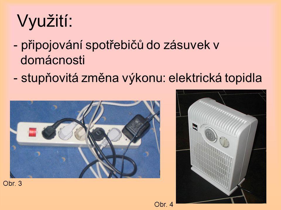 Využití: - připojování spotřebičů do zásuvek v domácnosti - stupňovitá změna výkonu: elektrická topidla Obr. 3 Obr. 4