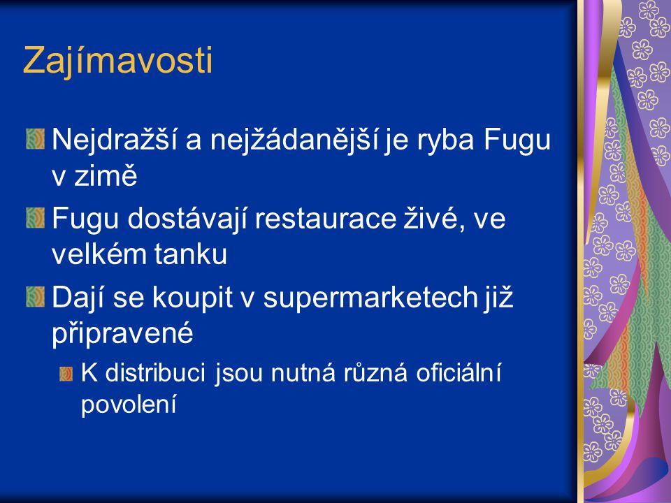Zajímavosti Nejdražší a nejžádanější je ryba Fugu v zimě Fugu dostávají restaurace živé, ve velkém tanku Dají se koupit v supermarketech již připravené K distribuci jsou nutná různá oficiální povolení