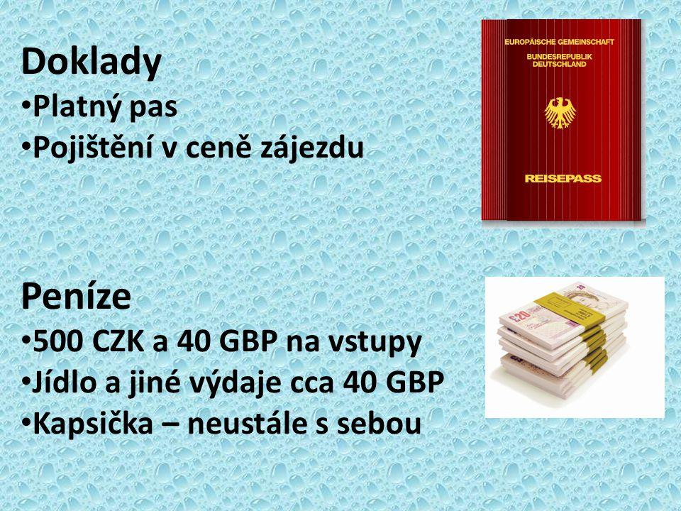 Doklady Platný pas Pojištění v ceně zájezdu Peníze 500 CZK a 40 GBP na vstupy Jídlo a jiné výdaje cca 40 GBP Kapsička – neustále s sebou