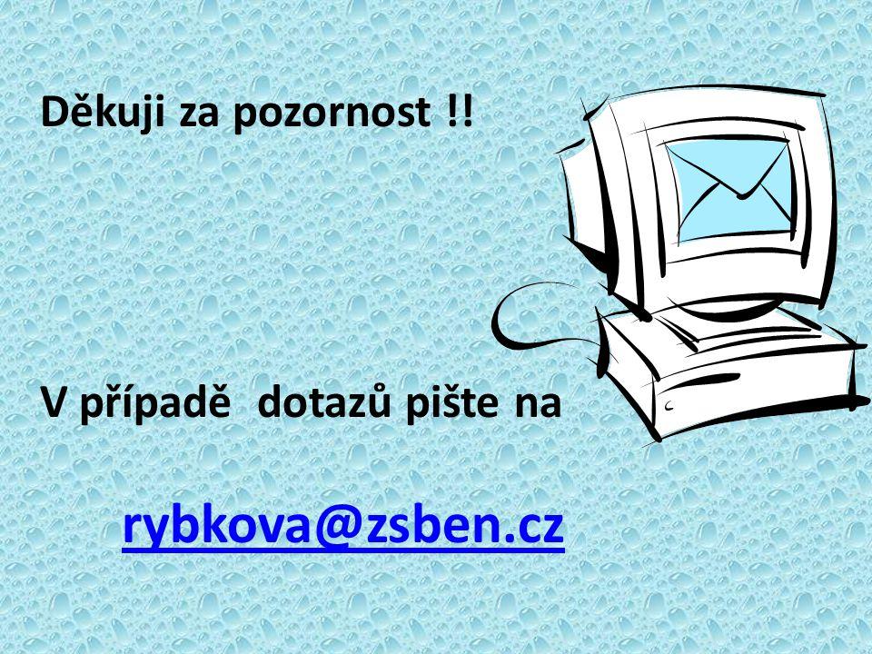 Děkuji za pozornost !! V případě dotazů pište na rybkova@zsben.cz