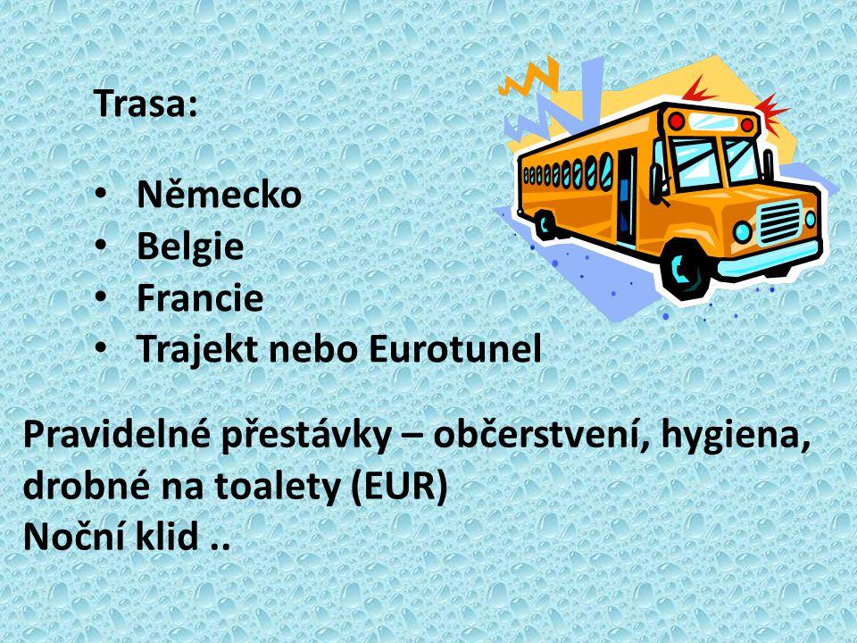 Trasa: Německo Belgie Francie Trajekt nebo Eurotunel Pravidelné přestávky – občerstvení, hygiena, drobné na toalety (EUR) Noční klid..