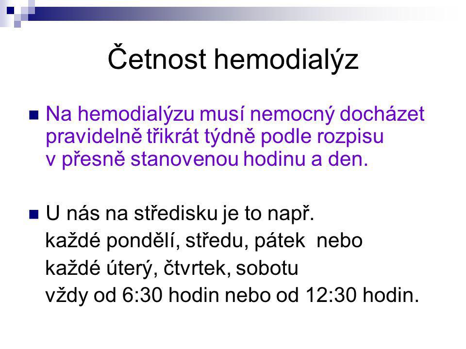 Četnost hemodialýz Na hemodialýzu musí nemocný docházet pravidelně třikrát týdně podle rozpisu v přesně stanovenou hodinu a den. U nás na středisku je