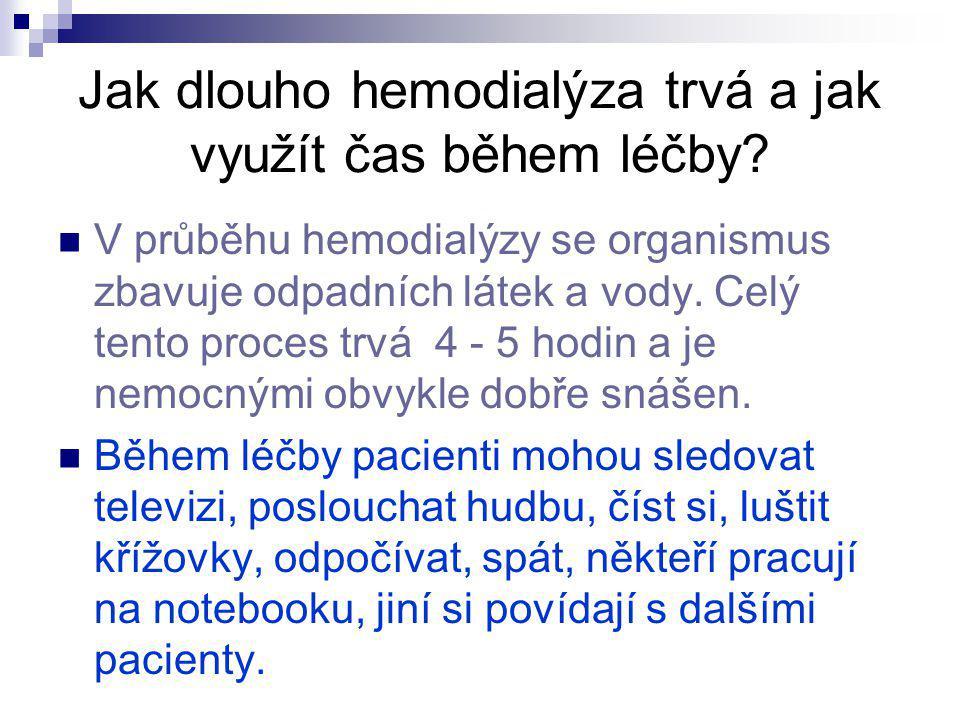 Jak dlouho hemodialýza trvá a jak využít čas během léčby? V průběhu hemodialýzy se organismus zbavuje odpadních látek a vody. Celý tento proces trvá 4
