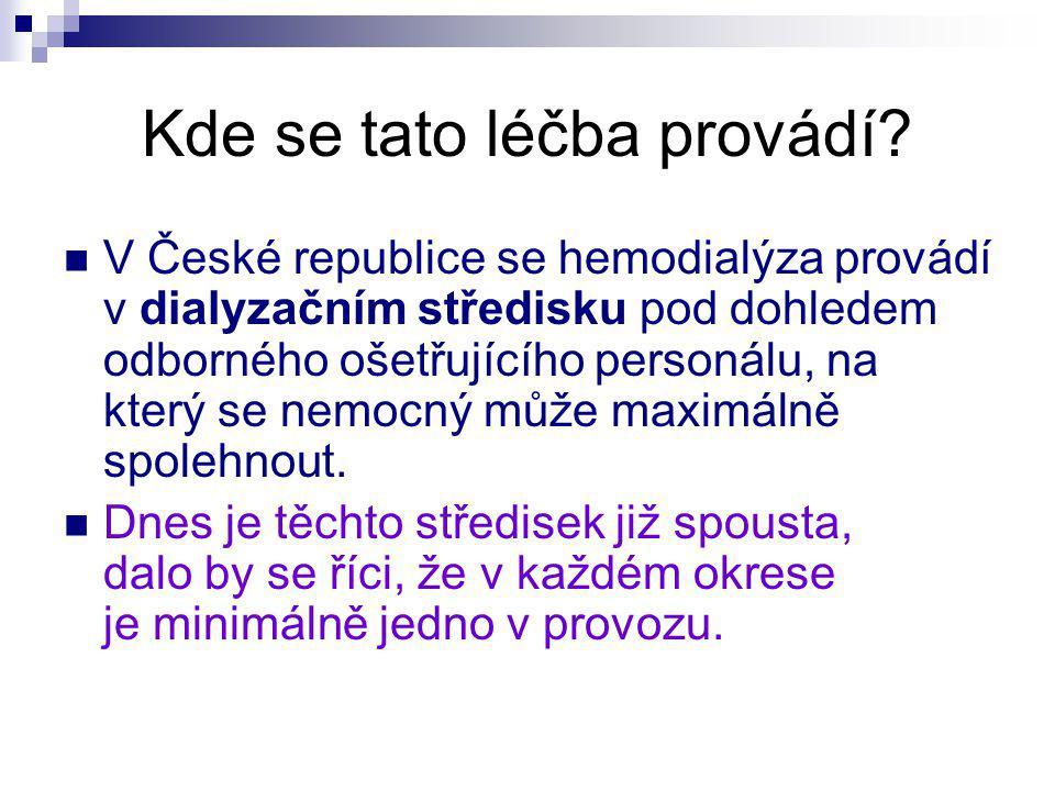 Kde se tato léčba provádí? V České republice se hemodialýza provádí v dialyzačním středisku pod dohledem odborného ošetřujícího personálu, na který se