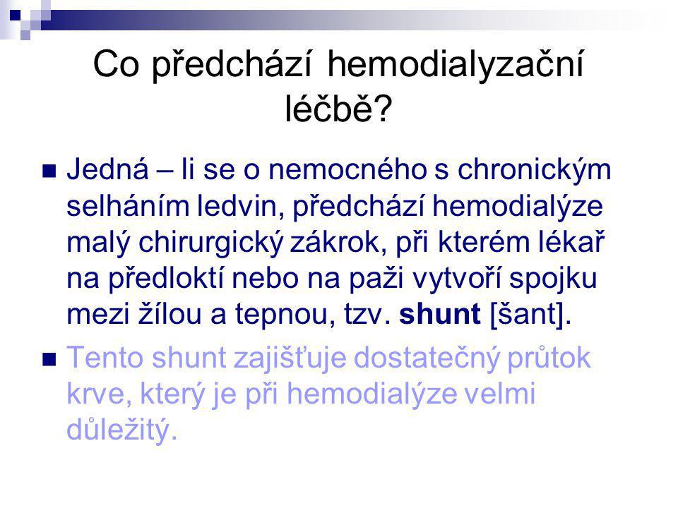 Co předchází hemodialyzační léčbě? Jedná – li se o nemocného s chronickým selháním ledvin, předchází hemodialýze malý chirurgický zákrok, při kterém l