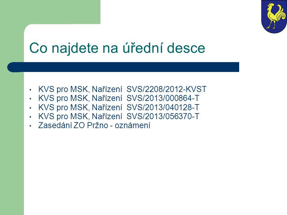 Co najdete na úřední desce KVS pro MSK, Nařízení SVS/2208/2012-KVST KVS pro MSK, Nařízení SVS/2013/000864-T KVS pro MSK, Nařízení SVS/2013/040128-T KVS pro MSK, Nařízení SVS/2013/056370-T Zasedání ZO Pržno - oznámení