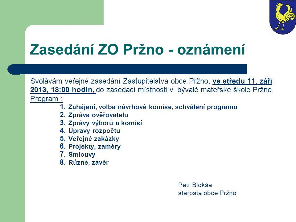 Svolávám veřejné zasedání Zastupitelstva obce Pržno, ve středu 11. září 2013, 18:00 hodin, do zasedací místnosti v bývalé mateřské škole Pržno. Progra