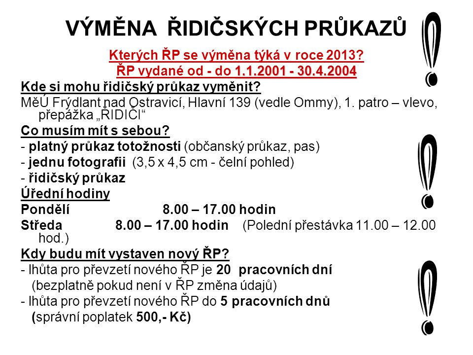 VÝMĚNA ŘIDIČSKÝCH PRŮKAZŮ Kterých ŘP se výměna týká v roce 2013? 1.1.2001 - 30.4.2004 ŘP vydané od - do 1.1.2001 - 30.4.2004 Kde si mohu řidičský průk
