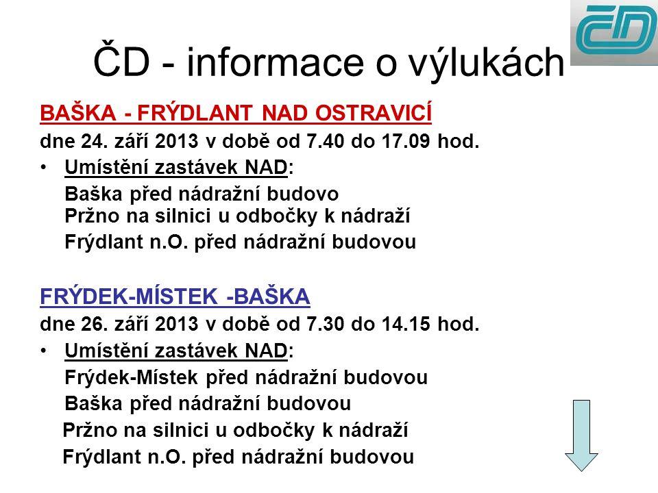 ČD - informace o výlukách BAŠKA - FRÝDLANT NAD OSTRAVICÍ dne 24. září 2013 v době od 7.40 do 17.09 hod. Umístění zastávek NAD: Baška před nádražní bud