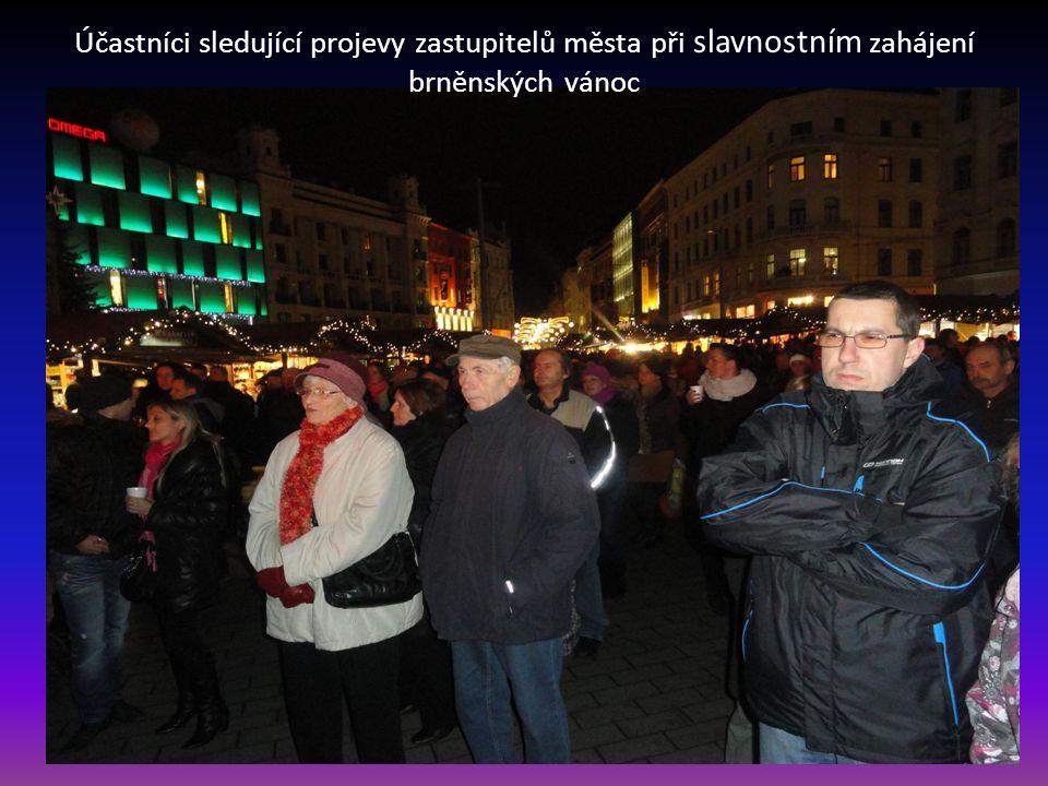 30.11.2013 v 16 30 hod. bylo SLAVNOSTNÍ ZAHÁJENÍ BRNĚNSKÝCH VÁNOC na náměstí Svobody s primátorem statutárního města Brna Romanem Onderkou-první zprav