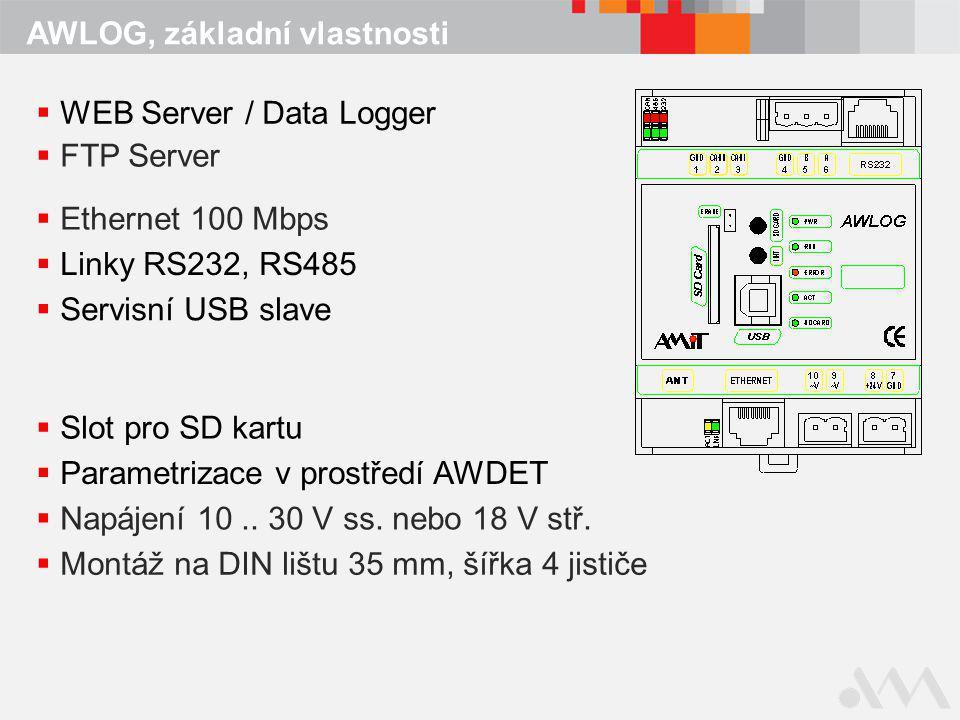 AWLOG, základní vlastnosti  WEB Server / Data Logger  FTP Server  Ethernet 100 Mbps  Linky RS232, RS485  Servisní USB slave  Slot pro SD kartu  Parametrizace v prostředí AWDET  Napájení 10..