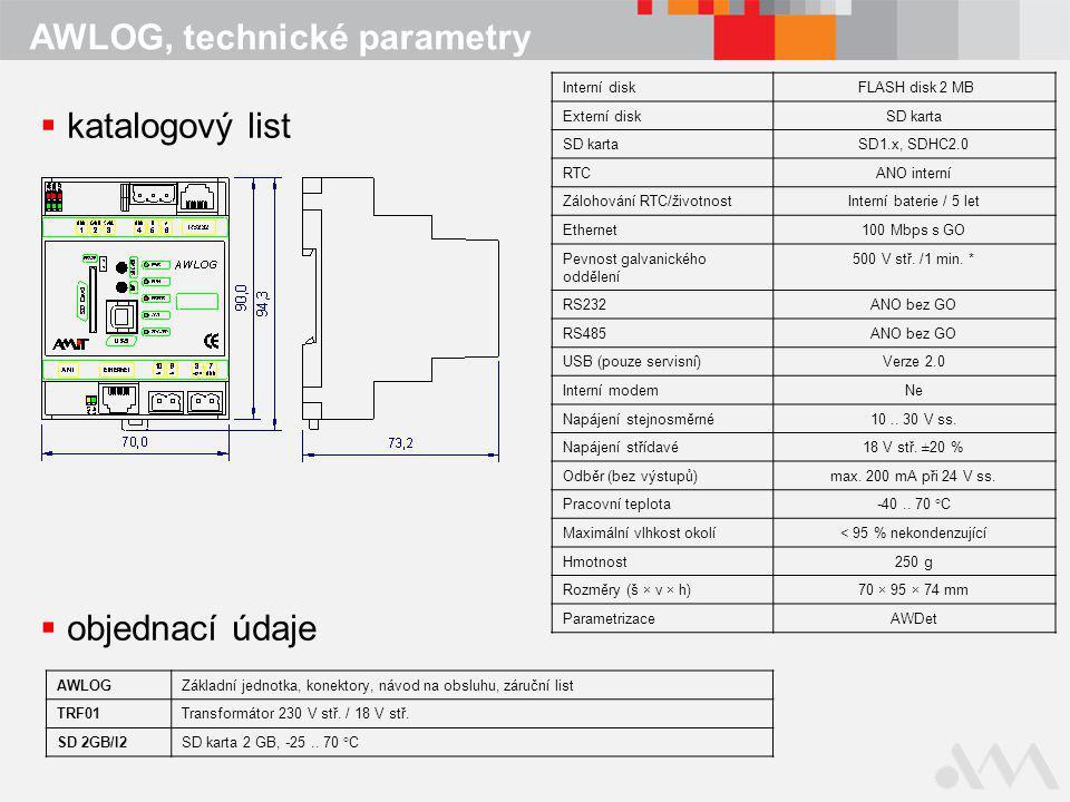 AWLOG, technické parametry  katalogový list Interní disk FLASH disk 2 MB Externí diskSD karta SD1.x, SDHC2.0 RTCANO interní Zálohování RTC/životnostI