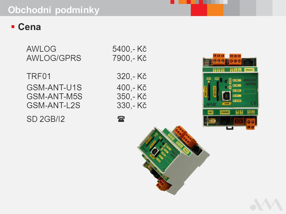 Obchodní podmínky  Cena AWLOG5400,- Kč AWLOG/GPRS7900,- Kč TRF01 320,- Kč GSM-ANT-U1S 400,- Kč GSM-ANT-M5S 350,- Kč GSM-ANT-L2S 330,- Kč SD 2GB/I2 