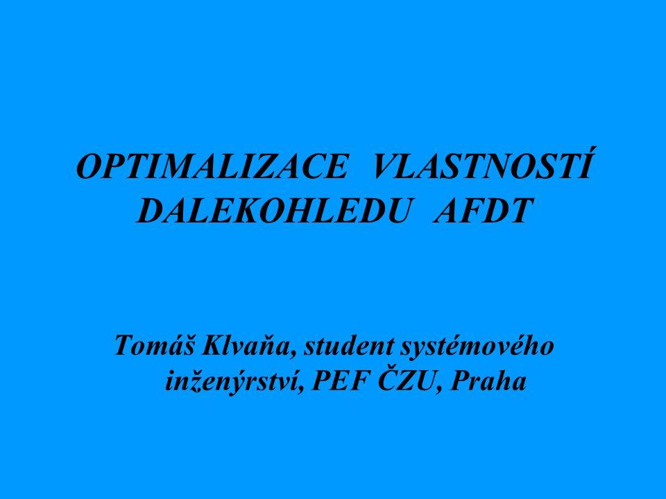 OPTIMALIZACE VLASTNOSTÍ DALEKOHLEDU AFDT Tomáš Klvaňa, student systémového inženýrství, PEF ČZU, Praha