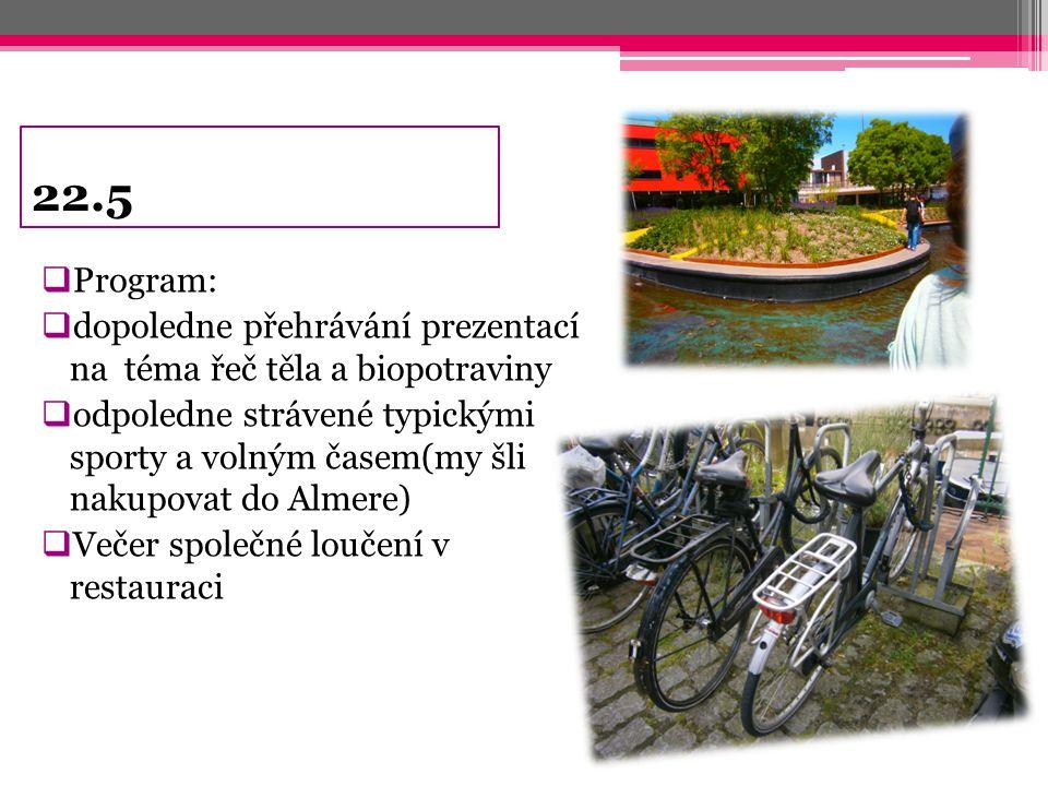 22.5  Program:  dopoledne přehrávání prezentací na téma řeč těla a biopotraviny  odpoledne strávené typickými sporty a volným časem(my šli nakupova