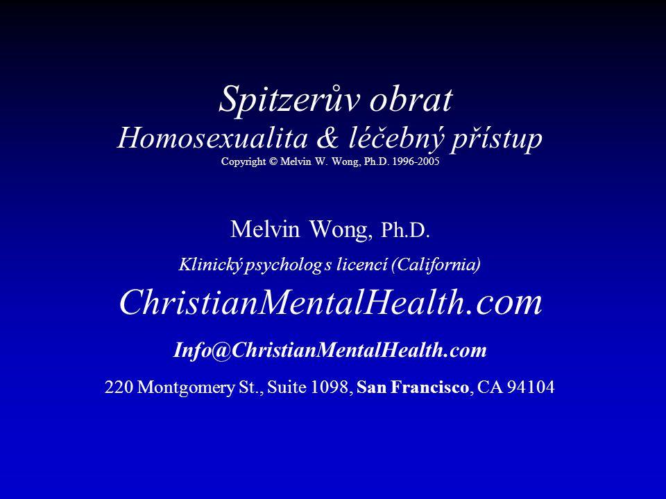 Spitzerův obrat Homosexualita & léčebný přístup Copyright © Melvin W. Wong, Ph.D. 1996-2005 Melvin Wong, Ph.D. Klinický psycholog s licencí (Californi