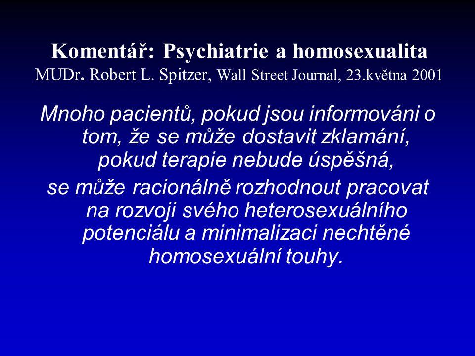 Komentář: Psychiatrie a homosexualita MUDr. Robert L. Spitzer, Wall Street Journal, 23.května 2001 Mnoho pacientů, pokud jsou informováni o tom, že se