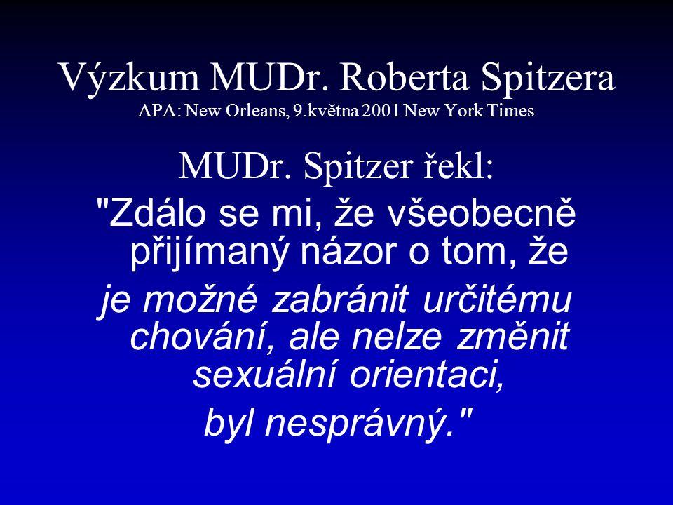 Výzkum MUDr. Roberta Spitzera APA: New Orleans, 9.května 2001 New York Times MUDr. Spitzer řekl: