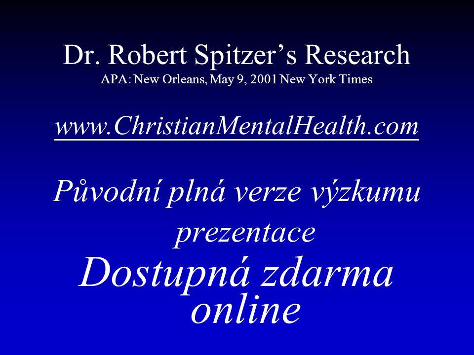 Dr. Robert Spitzer's Research APA: New Orleans, May 9, 2001 New York Times www.ChristianMentalHealth.com Původní plná verze výzkumu prezentace Dostupn