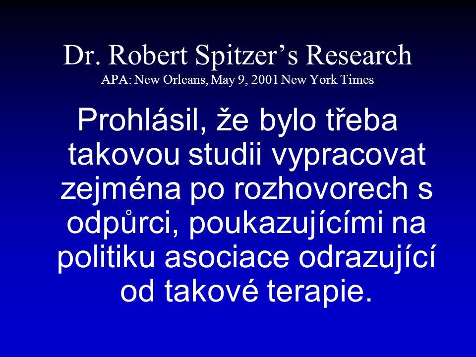 Dr. Robert Spitzer's Research APA: New Orleans, May 9, 2001 New York Times Prohlásil, že bylo třeba takovou studii vypracovat zejména po rozhovorech s