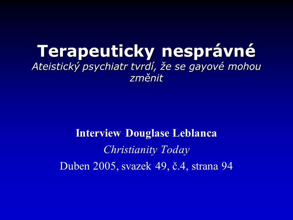 Terapeuticky nesprávné Ateistický psychiatr tvrdí, že se gayové mohou změnit Interview Douglase Leblanca Christianity Today Duben 2005, svazek 49, č.4