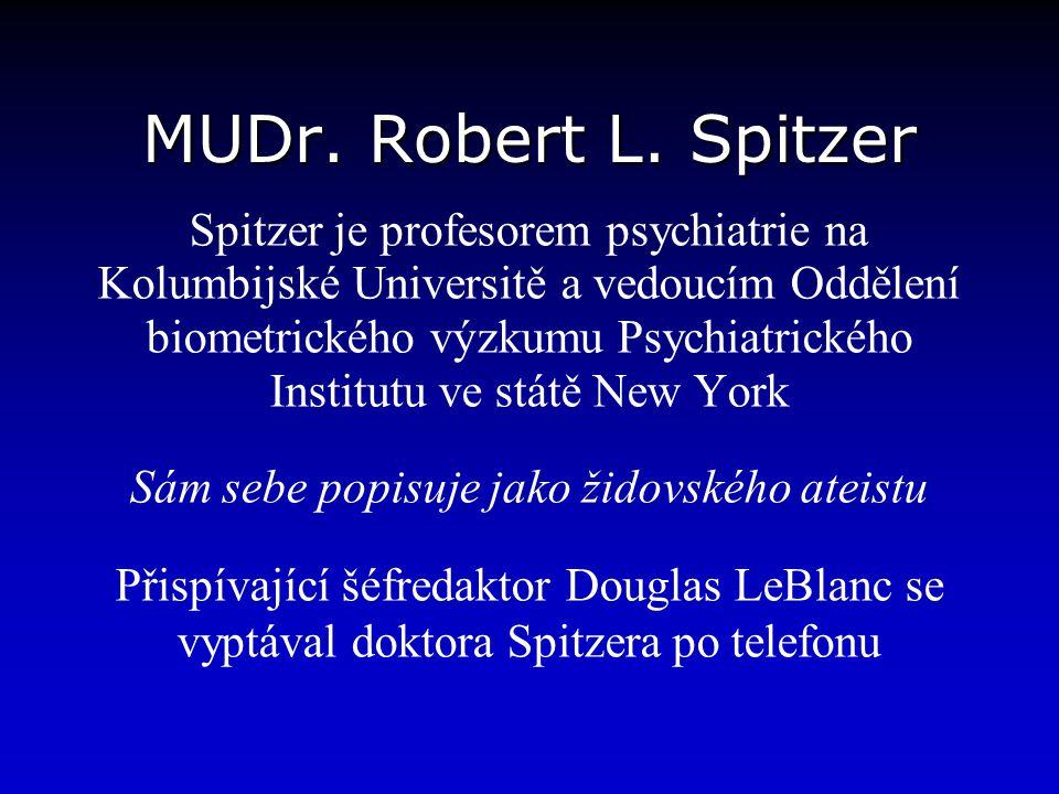 MUDr. Robert L. Spitzer Spitzer je profesorem psychiatrie na Kolumbijské Universitě a vedoucím Oddělení biometrického výzkumu Psychiatrického Institut
