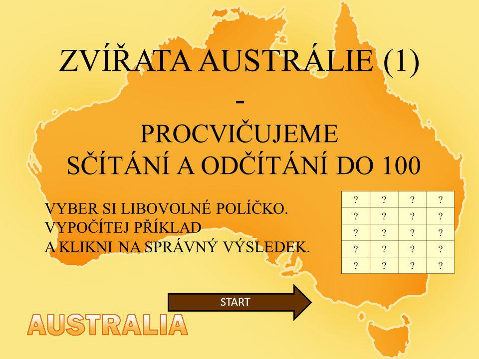 ZVÍŘATA AUSTRÁLIE (1) - PROCVIČUJEME SČÍTÁNÍ A ODČÍTÁNÍ DO 100 VYBER SI LIBOVOLNÉ POLÍČKO. VYPOČÍTEJ PŘÍKLAD A KLIKNI NA SPRÁVNÝ VÝSLEDEK. START
