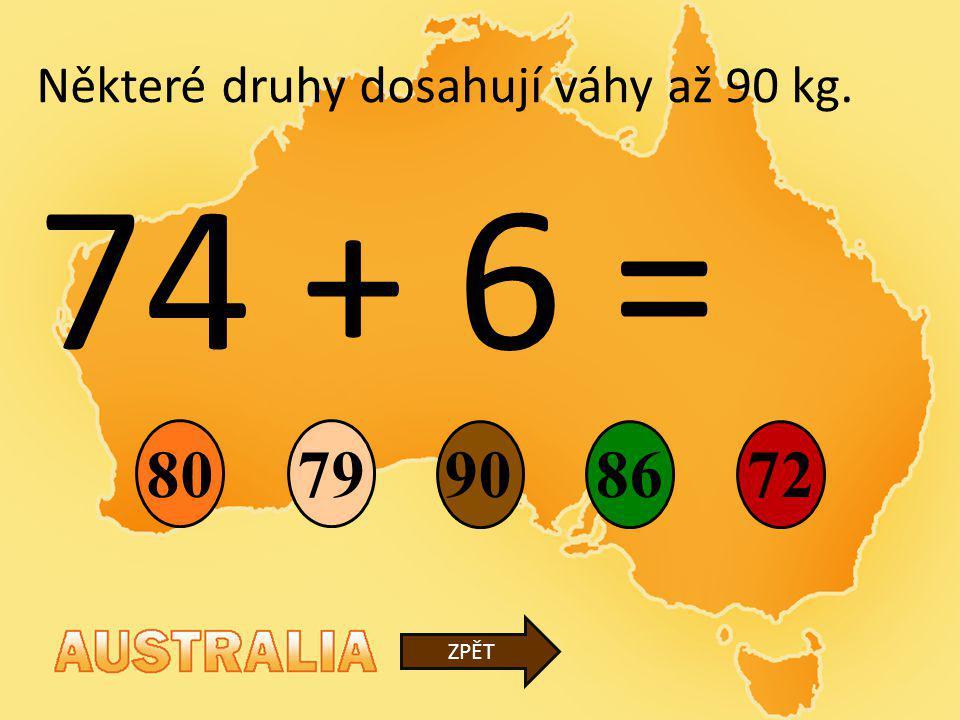 74 + 6 = 90 79 8672 ZPĚT Některé druhy dosahují váhy až 90 kg. 80