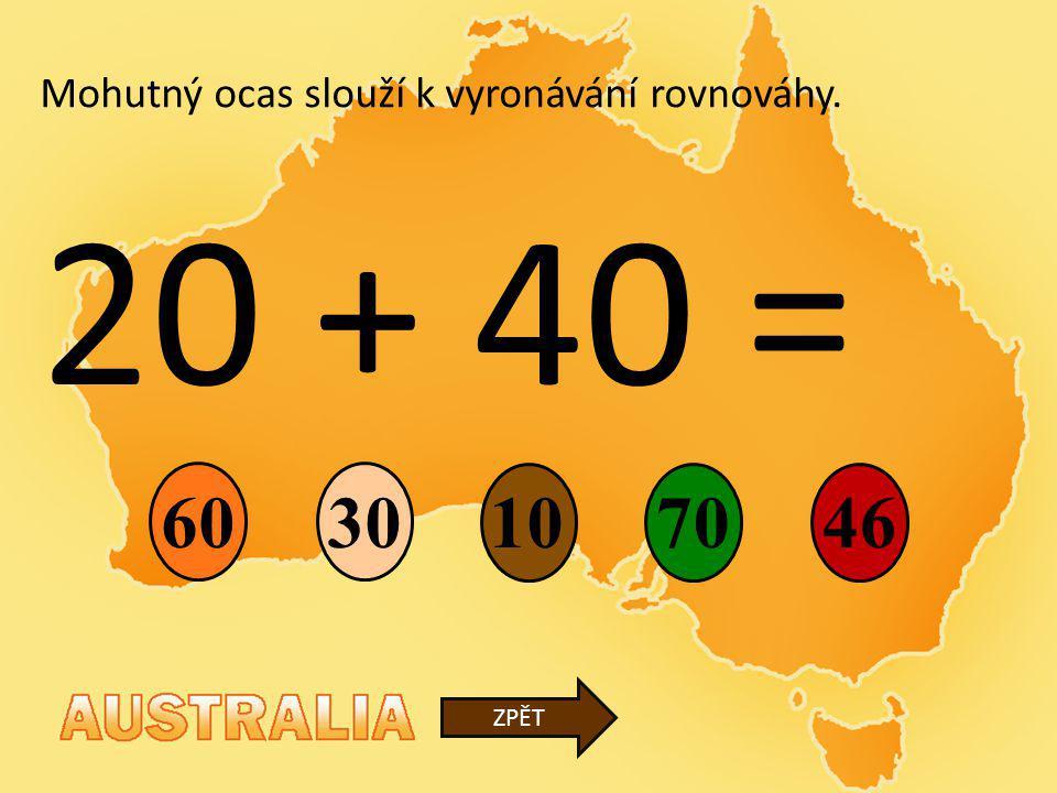 20 + 40 = 10 30 7046 ZPĚT Mohutný ocas slouží k vyronávání rovnováhy. 60