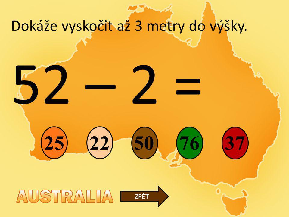 52 – 2 = 22 76 25 37 ZPĚT Dokáže vyskočit až 3 metry do výšky. 50