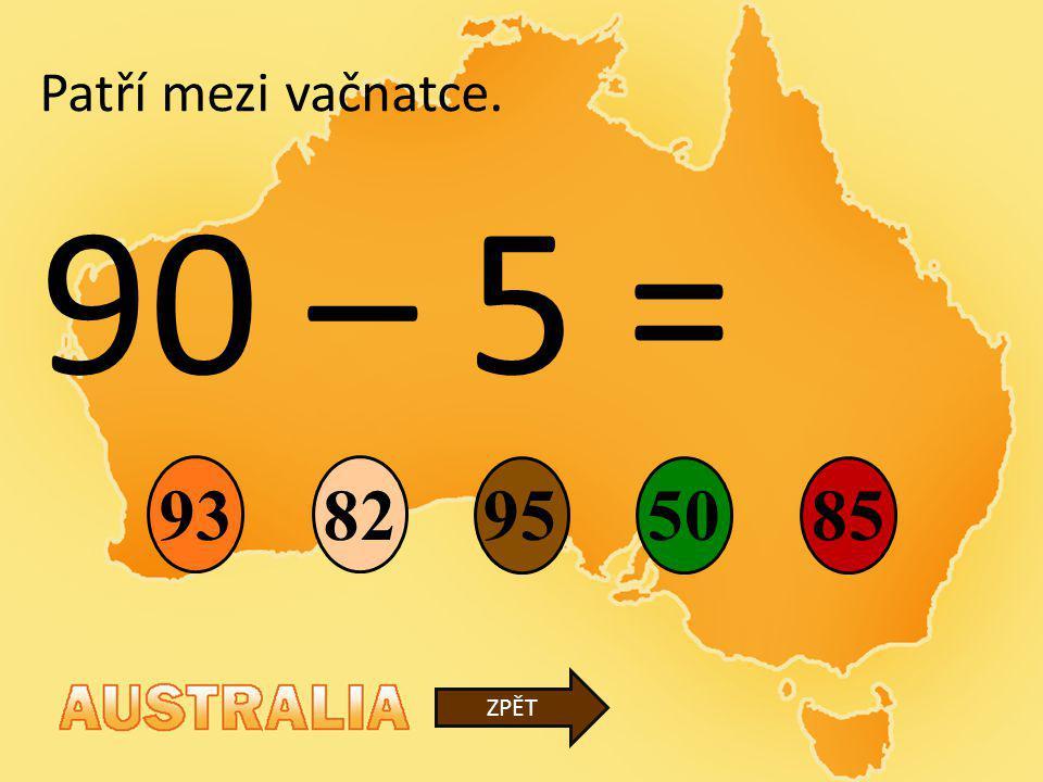 90 – 5 = 95 82 50 93 85 ZPĚT Patří mezi vačnatce.