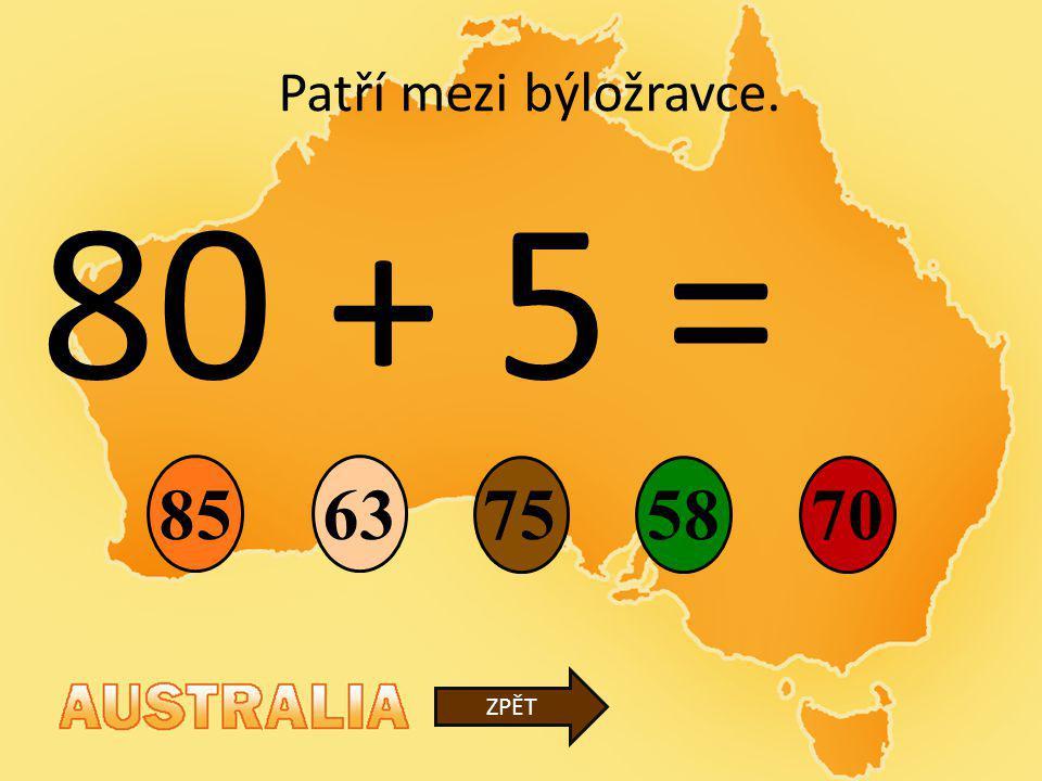 80 + 5 = 75 63 5870 ZPĚT Patří mezi býložravce. 85