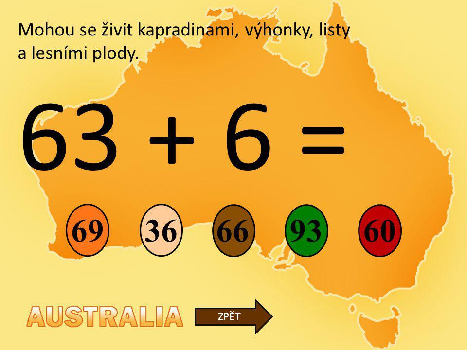 63 + 6 = 66 36 9360 ZPĚT Mohou se živit kapradinami, výhonky, listy a lesními plody. 69