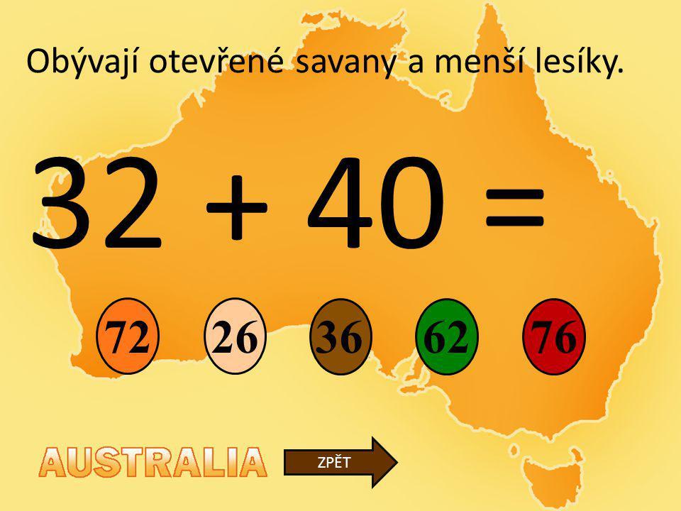 32 + 40 = 36 26 6276 ZPĚT Obývají otevřené savany a menší lesíky. 72