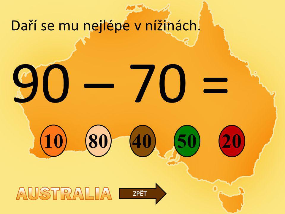 90 – 70 = 40 80 50 10 20 ZPĚT Daří se mu nejlépe v nížinách.