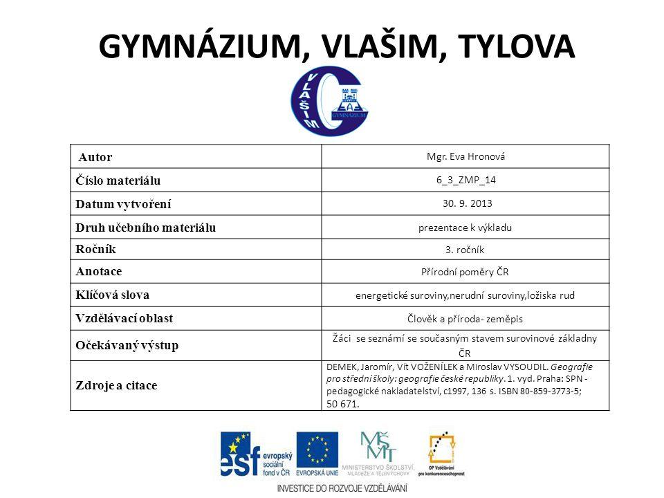 GYMNÁZIUM, VLAŠIM, TYLOVA Autor Mgr. Eva Hronová Číslo materiálu 6_3_ZMP_14 Datum vytvoření 30. 9. 2013 Druh učebního materiálu prezentace k výkladu R