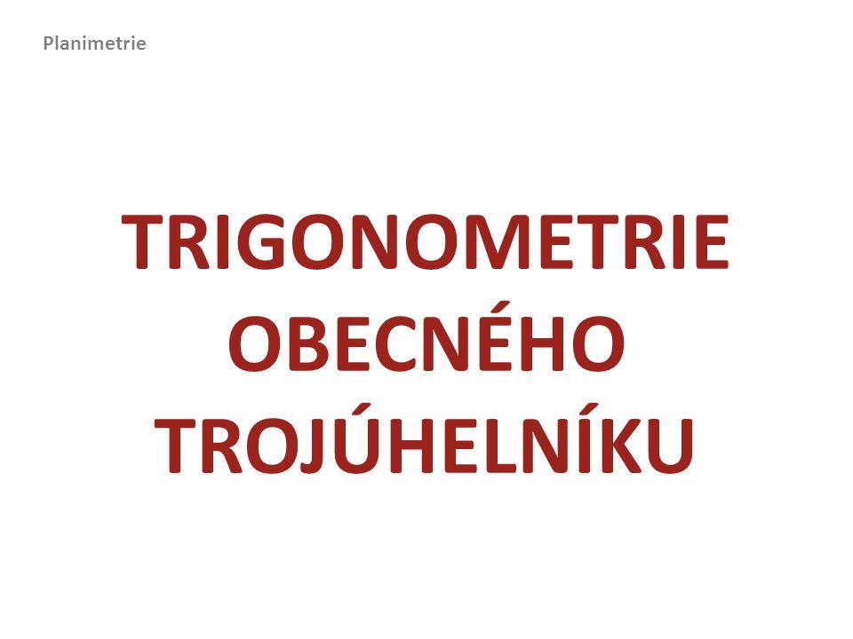 TRIGONOMETRIE OBECNÉHO TROJÚHELNÍKU Planimetrie