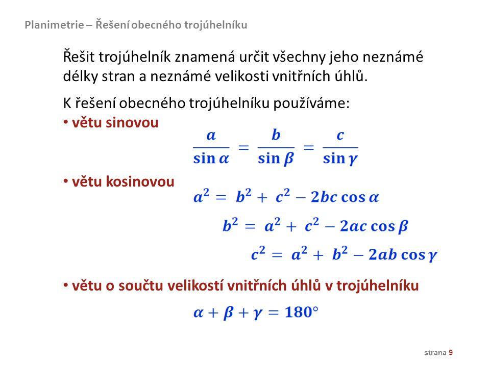 strana 9 K řešení obecného trojúhelníku používáme: větu sinovou větu kosinovou větu o součtu velikostí vnitřních úhlů v trojúhelníku Planimetrie – Řeš