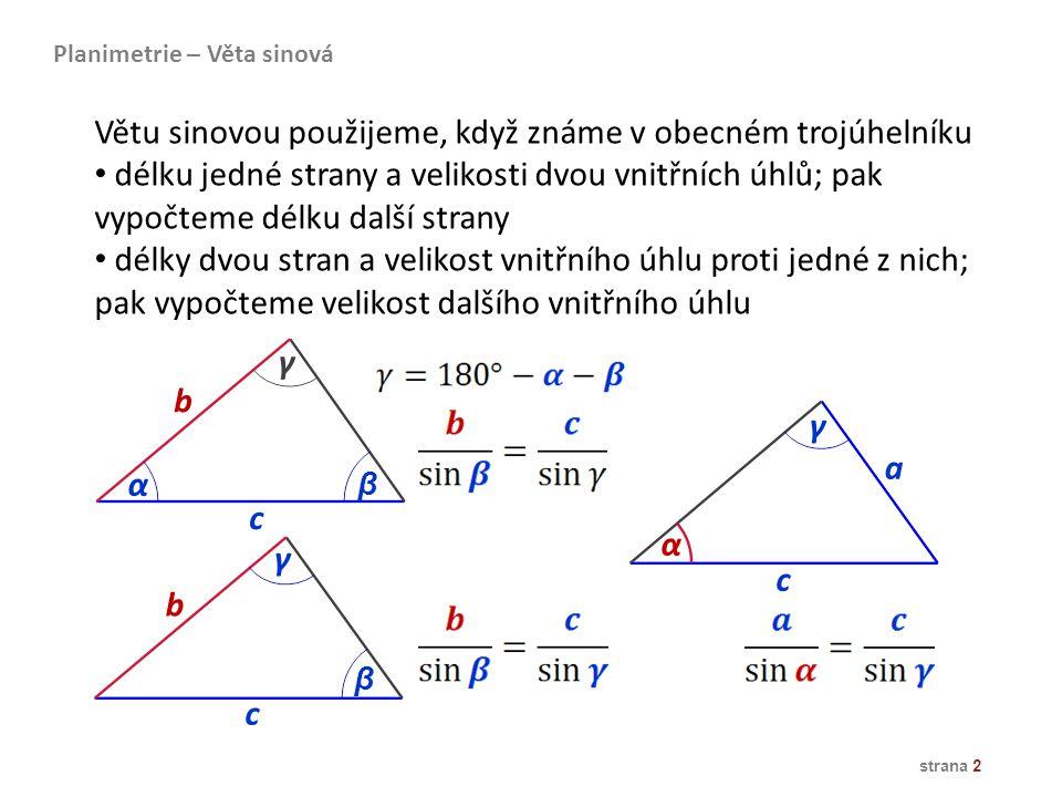 Větu sinovou použijeme, když známe v obecném trojúhelníku délku jedné strany a velikosti dvou vnitřních úhlů; pak vypočteme délku další strany délky d