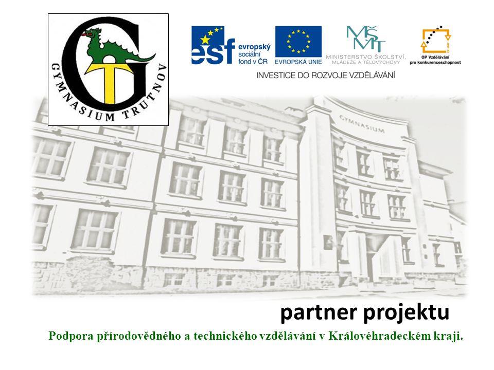 Gymnázium Trutnov Podpora přírodovědného a technického vzdělávání v Královéhradeckém kraji. partner projektu