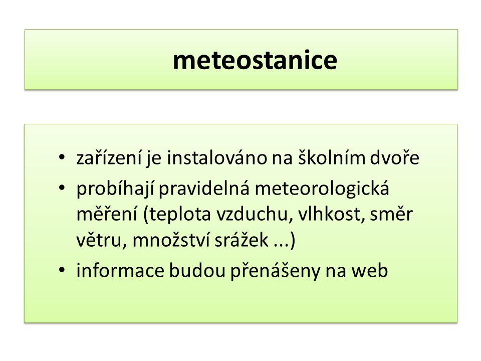 meteostanice zařízení je instalováno na školním dvoře probíhají pravidelná meteorologická měření (teplota vzduchu, vlhkost, směr větru, množství srážek...) informace budou přenášeny na web zařízení je instalováno na školním dvoře probíhají pravidelná meteorologická měření (teplota vzduchu, vlhkost, směr větru, množství srážek...) informace budou přenášeny na web