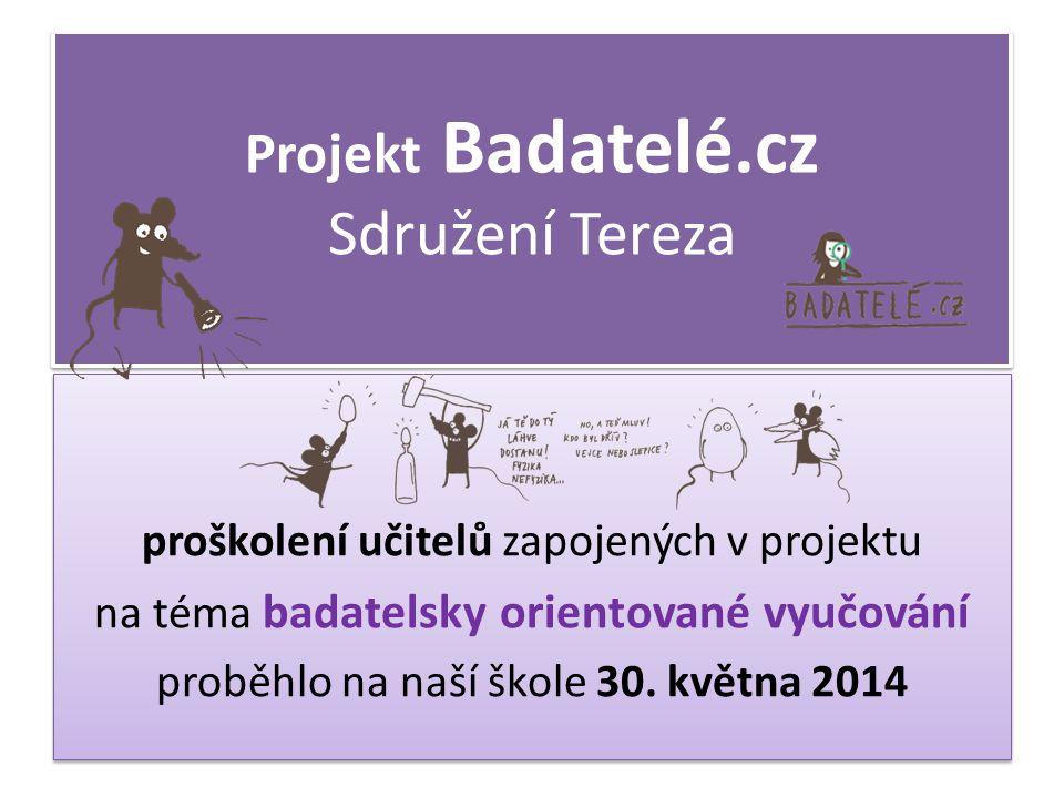 Projekt Badatelé.cz Sdružení Tereza proškolení učitelů zapojených v projektu na téma badatelsky orientované vyučování proběhlo na naší škole 30. květn