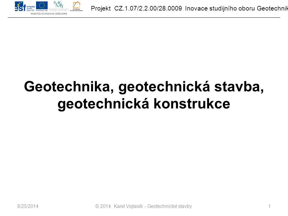 Projekt CZ.1.07/2.2.00/28.0009 Inovace studijního oboru Geotechnika Geotechnika, geotechnická stavba, geotechnická konstrukce © 2014 Karel Vojtasík - Geotechnické stavby18/25/2014