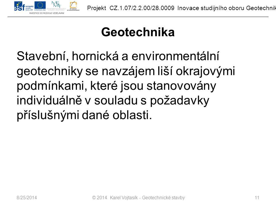 Projekt CZ.1.07/2.2.00/28.0009 Inovace studijního oboru Geotechnika Geotechnika Stavební, hornická a environmentální geotechniky se navzájem liší okrajovými podmínkami, které jsou stanovovány individuálně v souladu s požadavky příslušnými dané oblasti.