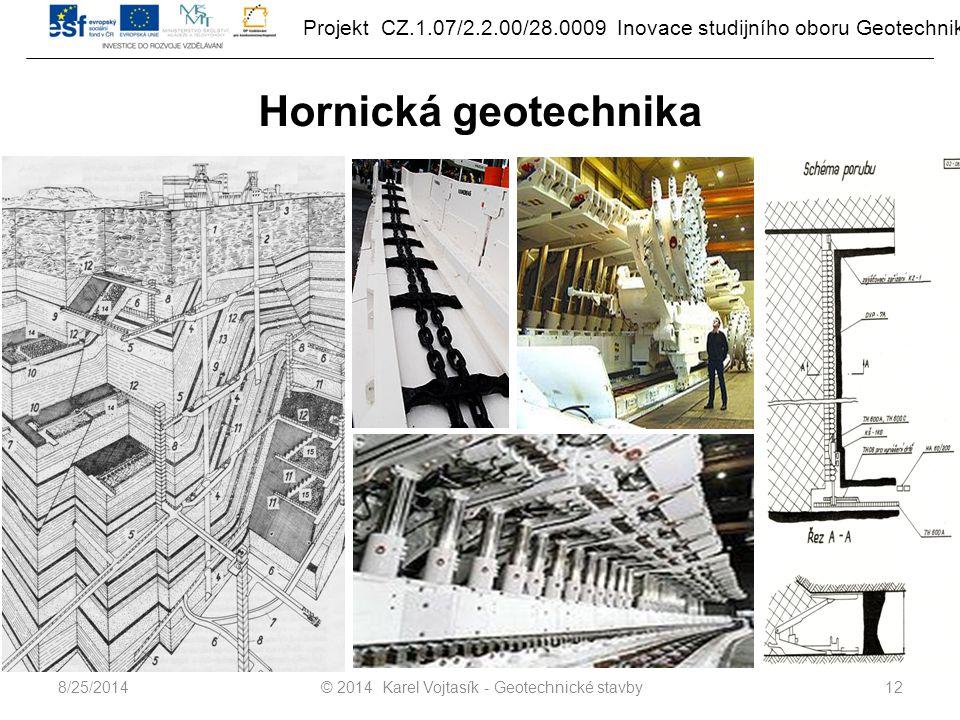 Projekt CZ.1.07/2.2.00/28.0009 Inovace studijního oboru Geotechnika Hornická geotechnika © 2014 Karel Vojtasík - Geotechnické stavby128/25/2014