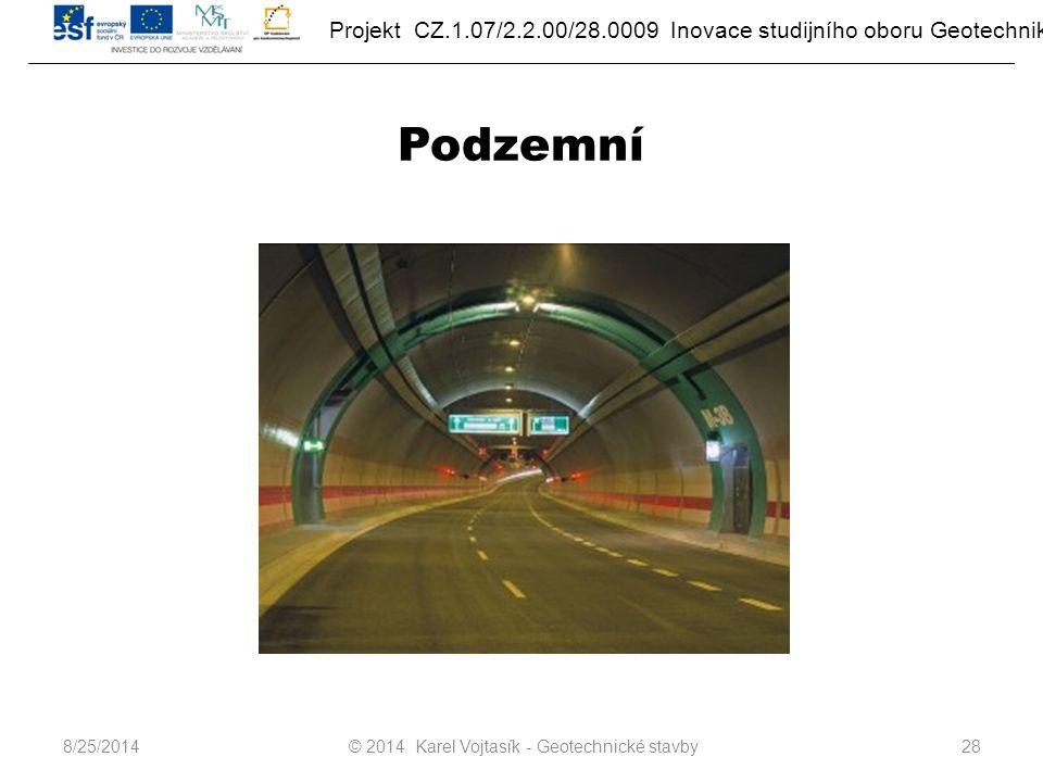 Projekt CZ.1.07/2.2.00/28.0009 Inovace studijního oboru Geotechnika Podzemní © 2014 Karel Vojtasík - Geotechnické stavby288/25/2014