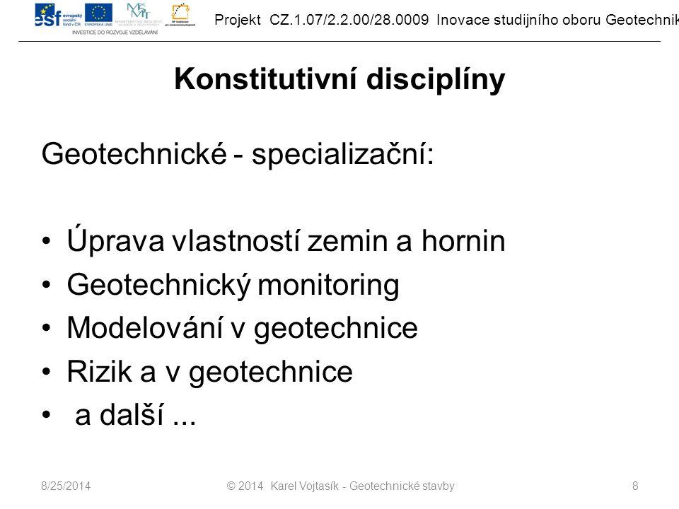 Projekt CZ.1.07/2.2.00/28.0009 Inovace studijního oboru Geotechnika Konstitutivní disciplíny Geotechnické - specializační: Úprava vlastností zemin a hornin Geotechnický monitoring Modelování v geotechnice Rizik a v geotechnice a další...