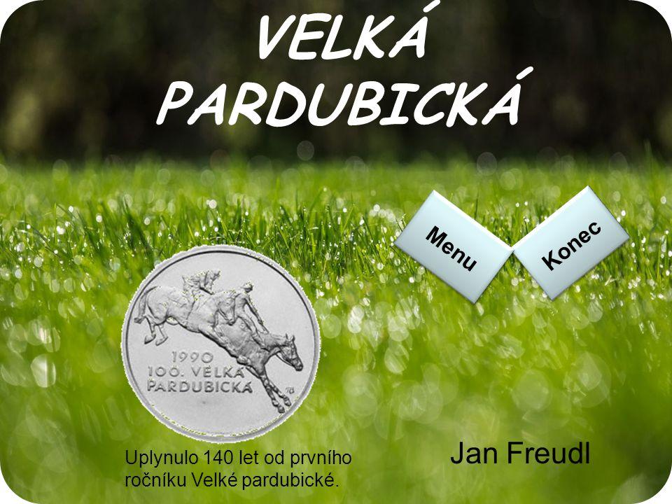 VELKÁ PARDUBICKÁ Jan Freudl Uplynulo 140 let od prvního ročníku Velké pardubické. Konec Menu